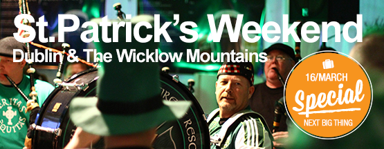 St.Patrick's Weekend, Dublin & the Wicklow Mountains